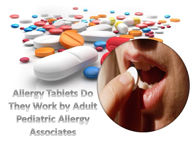 Allergy Tablets Do They Work by Adult Pediatric Allergy Associates