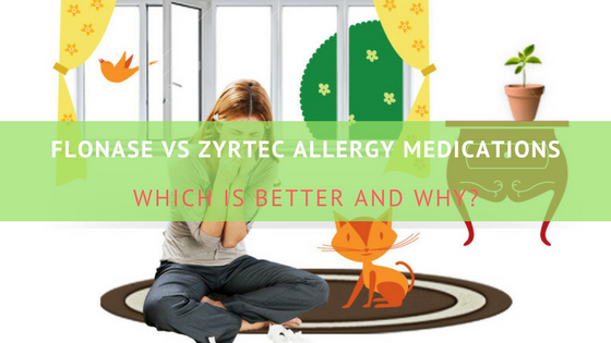 Flonase Vs Zyrtec Allergy Medications – Which Is Better and Why?